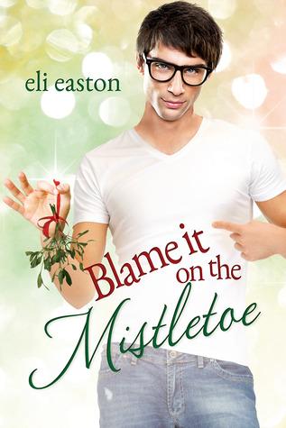 ? Review: Blame It on the Mistletoe, by Eli Easton